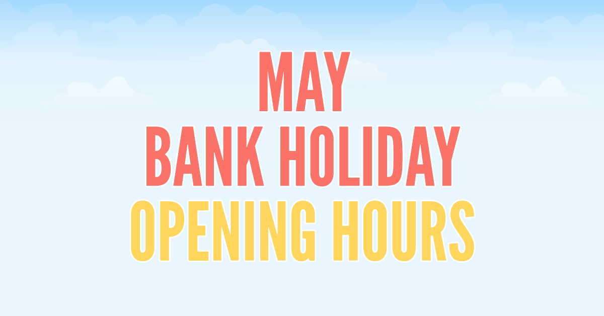 May Bank Holiday Opening Hours